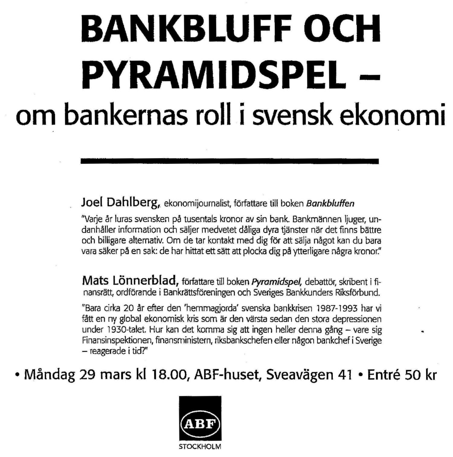 Bankchefernas arrogans stampar pa demokratin